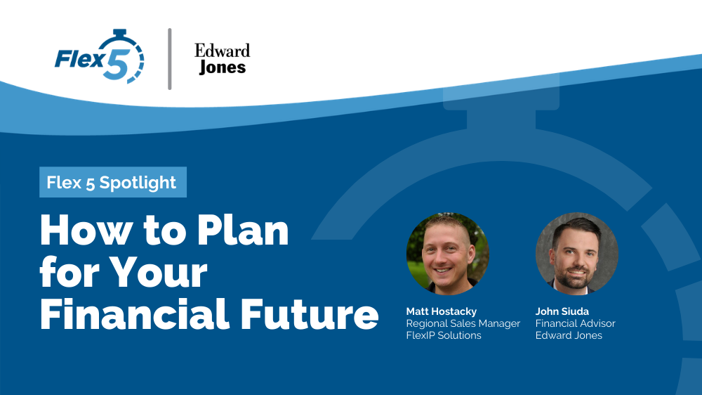 Flex 5 Spotlight: How to Plan for Your Financial Future
