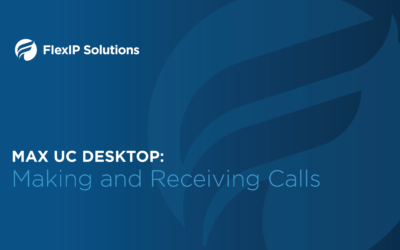 MaX UC Desktop: Making and Receiving Calls Using the Client